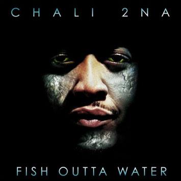 Chali_2na-Fish_Outta_Water_b